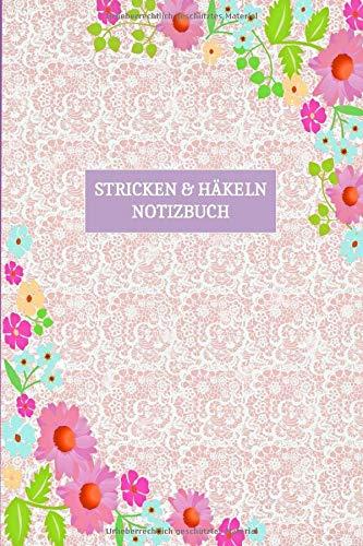 Stricken & Häkeln Notizbuch: Journal & Notizbuch für Strick und Häkel Projekte | Nadelarbeiten und Handarbeiten