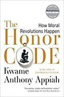 The Honor Code: How Moral Revolutions Happen by Kwame Anthony Appiah(2011-09-06)
