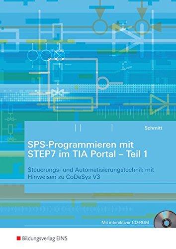 SPS-Programmieren mit STEP7 im TIA Portal: Teil 1: Steuerungs- und Automatisierungstechnik mit Hinweisen zu CoDeSys V3: Arbeitsheft