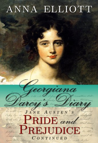 Georgiana Darcy's Diary: Jane Austen's Pride and Prejudice continued (Pride and Prejudice Chronicles Book 1) by [Anna Elliott, Laura Masselos]