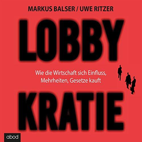 Lobbykratie: Wie die Wirtschaft sich Einfluss, Mehrheit, Gesetze kauft Titelbild