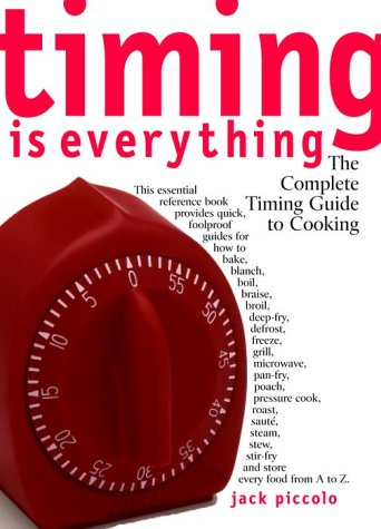 Timing Is Everything: The Complete Timing Guide to Cooking