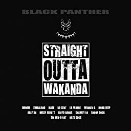 Black Panther Straight Outta Wakanda By Various Artists On Amazon Music Unlimited