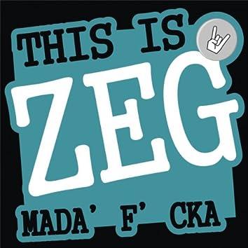 This Is ZEG Mada'F'cka