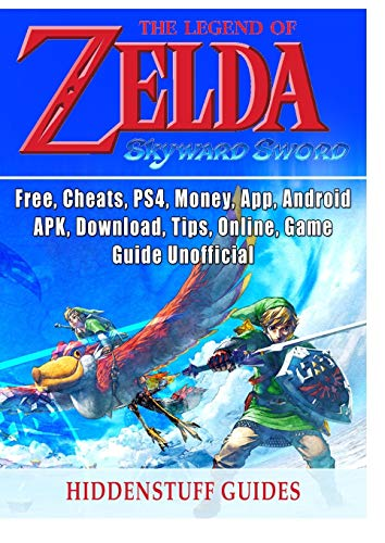 Legend of Zelda Skyward Sword, Switch, Wii, Walkthrough, Characters, Bosses, Amiibo, Items, Tips, Cheats, Game Guide Unofficial