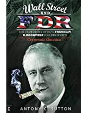 Wall Street and FDR: The True Story of How Franklin D. Roosevelt Colluded with Corporate America
