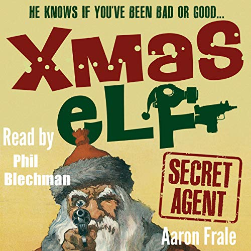 Xmas Elf: Secret Agent                   By:                                                                                                                                 Aaron Frale                               Narrated by:                                                                                                                                 Phil Blechman                      Length: 4 hrs and 58 mins     Not rated yet     Overall 0.0