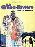A.D Grand-Rivière Tome 1 - Terre d'élection