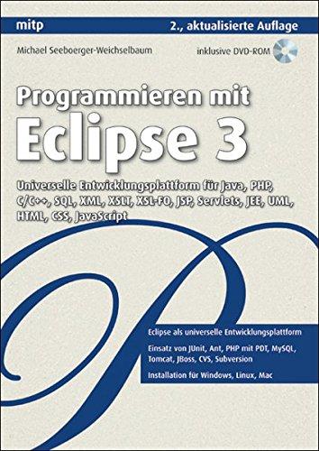 Programmieren mit Eclipse 3: Universelle Entwicklungsplattform für Java, PHP, C/C++, SQL, XML, XSLT, XSL-FO, JSP, Servlets, JEE, UML, HTML, CSS, JavaScript