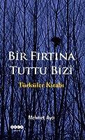 Bir Fırtına Tuttu Bizi: Türküler Kitabı