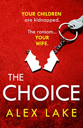 The Choice: The unputdownable new 2020 psychological crime thriller from the Top Ten Sunday Times bestselling author of Seven Days by [Alex Lake]