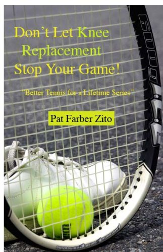 Don't Let Knee Replacement Stop Your Game (Better Tennis for a Lifetime Series Book 3) (English Edition)