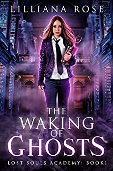 The Waking of Ghosts (Lost Souls Academy Book 1) by [Lilliana Rose]