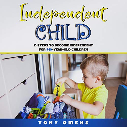 Download Independent Child: 15 Steps to Become Independent for 5-10-Year-Old Children audio book