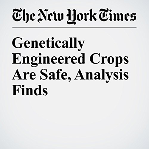 Genetically Engineered Crops Are Safe, Analysis Finds audiobook cover art