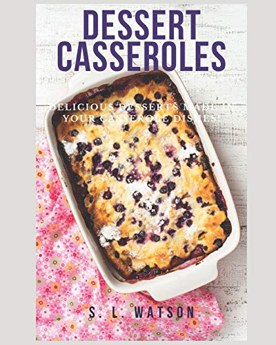 Compare Textbook Prices for Dessert Casseroles: Delicious Desserts Made In Your Casserole Dishes! Southern Cooking Recipes  ISBN 9798639586491 by Watson, S. L.
