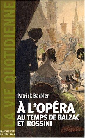 La vie quotidienne a l'opéra au temps de balzac et rossini