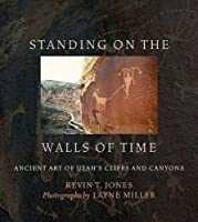 Standing on the Walls of Time: Ancient Art of Utah's Cliffs and Canyons