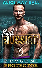 Yevgeni Protector: An Over The Top Alpha Protective older man younger woman insta-love romance (Bad Russian Book 3)