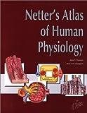 Netter's Atlas of Human Physiology (Netter Basic Science)