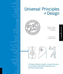Universal Principles of Design, Revised and Updated: 125 Ways to Enhance Usability, Influence Perception, Increase Appeal, Make Better Design Decisions, and Teach through Design by [William Lidwell, Kritina Holden, Jill Butler]