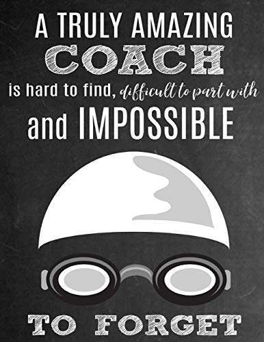 A Truly Amazing Coach Is Hard To Find, Difficult To Part With And Impossible To Forget: Thank You Appreciation Gift for Ice Swimming Coaches: Notebook | Journal | Diary for World's Best Coach