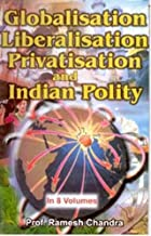 Globalisation, Liberalisation, Privatisation and Indian Polity by Ramesh Chandra (2004-09-30)