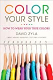 Color Your Style: How to Wear Your True Colors - David Zyla