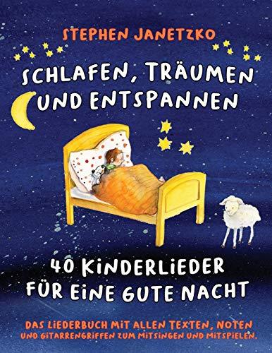 Schlafen, Träumen und Entspannen - 40 Kinderlieder für eine gute Nacht: Das Liederbuch mit allen Texten, Noten und Gitarrengriffen zum Mitsingen und Mitspielen