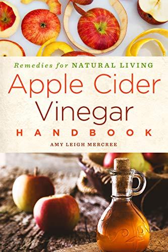 Apple Cider Vinegar Handbook: Recipes for Natural Living (Volume 1)