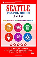 Seattle Travel Guide 2018: Shops, Restaurants, Arts, Entertainment and Nightlife in Seattle, Washington (City Travel Guide...