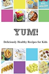 Yum!: Deliciously Healthy Recipes for Kids Paperback