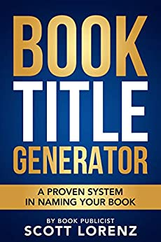 Book Title Generator: A Proven System in Naming Your Book by [Scott Lorenz]