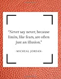 'Never say never, because limits, like fears, are often just an illusion.'- MICHEAL...