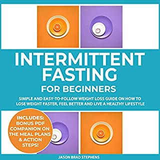 Intermittent Fasting for Beginners: Simple and Easy-to-Follow Weight Loss Guide on How to Lose Weight Faster, Feel Better and Live a Healthy Lifestyle     Plus: Benefits with Ketogenic Diet              By:                                                                                                                                 Jason Brad Stephens                               Narrated by:                                                                                                                                 Sean Posvistak                      Length: 3 hrs and 48 mins     Not rated yet     Overall 0.0