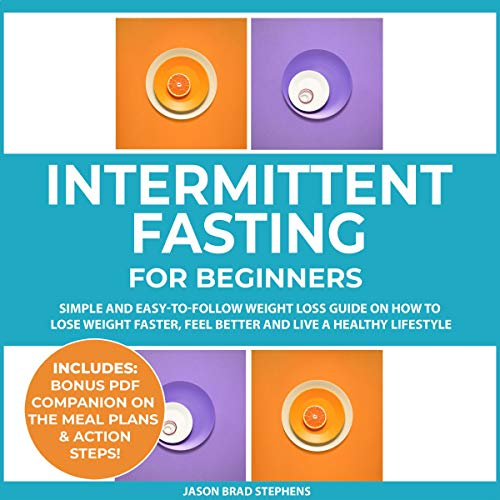 Couverture de Intermittent Fasting for Beginners: Simple and Easy-to-Follow Weight Loss Guide on How to Lose Weight Faster, Feel Better and Live a Healthy Lifestyle