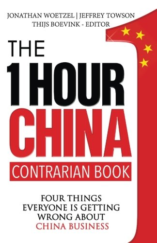 The One Hour China Contrarian Book: Four Things Everyone Is Getting Wrong About China Business (Volume 3)