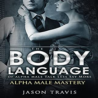 The Body Language of Alpha Male, Talk Less Say More cover art