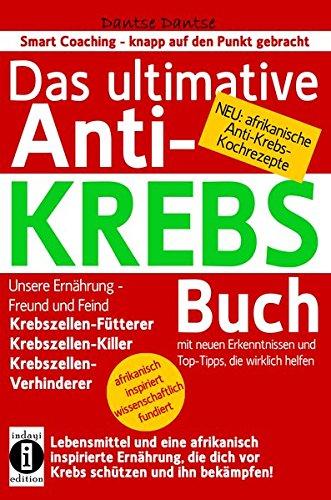 Das ultimative Anti-KREBS-Buch! Unsere Ernährung – Freund und Feind: Krebszellen-Fütterer, Krebszellen-Killer, Krebszellen-Verhinderer: Mit neuen ... (Die Heilkraft der Lebensmittel)