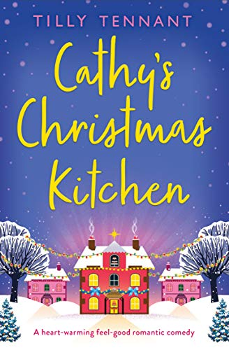 Cathy's Christmas Kitchen: A heart-warming feel-good romantic comedy by [Tilly Tennant]