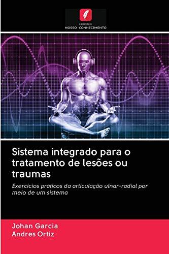 Sistema integrado para o tratamento de lesões ou traumas: Exercícios práticos da articulação ulnar-radial por meio de um sistema
