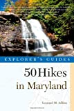 Explorer s Guide 50 Hikes in Maryland: Walks, Hikes & Backpacks from the Allegheny Plateau to the Atlantic Ocean (Third Edition) (Explorer s 50 Hikes)