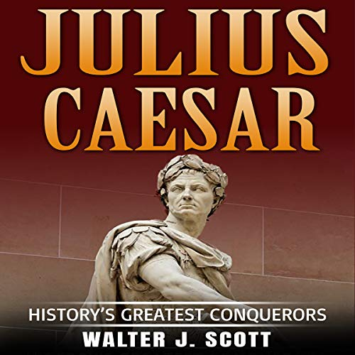 History's Greatest Conquerors: Julius Caesar audiobook cover art