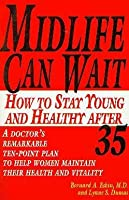 Midlife Can Wait: How to Stay Young and Healthy after 35 0345376528 Book Cover