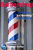 Barbershop: Chording 'A-Chording' to Tradition (English Edition)