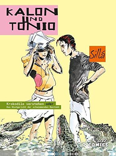 Kalon und Tonio: Krokodile verstehen oder Das Blutgericht der schwimmenden Bestien
