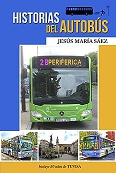 Historias del autobús: Anécdotas de un conductor (Spanish Edition) by [Jesus Maria Saez]