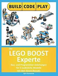 Der Lego Boost Experte: Bau- und Programmier-Anleitungen  fuer 6 zusaetzliche Modelle mit dem  Boost-Bausatz