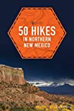 50 Hikes in Northern New Mexico (Explorer s 50 Hikes)