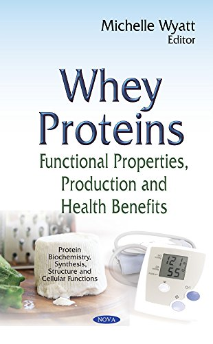 Whey Proteins: Functional Properties, Production and Health Benefits: Functional Properties, Production & Health Benefits